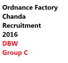 ordnance factory chanda dbw brecruitment 2016