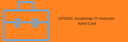 upsssc iti instructor admit card 2018 call letter iti anudeshak hall ticket download interview date exam schedule