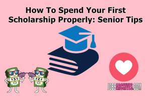 How To Spend Your First Scholarship Properly: Senior Tips,how to write a scholarship essay about why you deserve it, how to write a scholarship application, scholarships, how to start a scholarship essay, how to answer scholarship essay questions, how to win a scholarship essay, scholarship essay examples about yourself, how to answer why are you applying for this scholarship,
