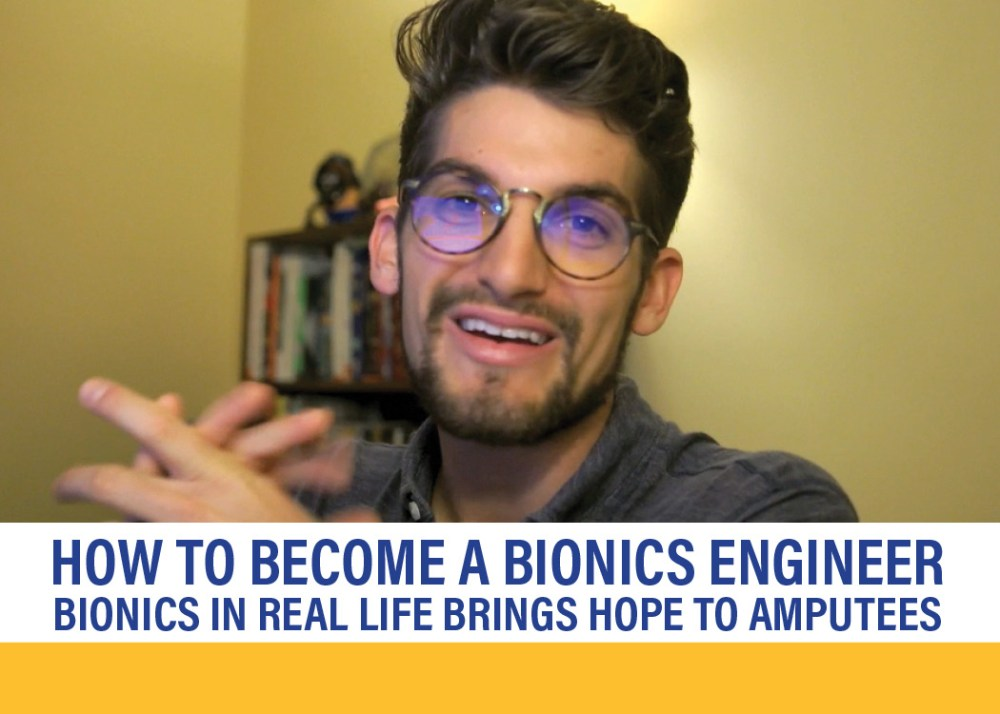 How to Become a Bionics Engineer - Bionics in Real Life Brings Hope to Amputees