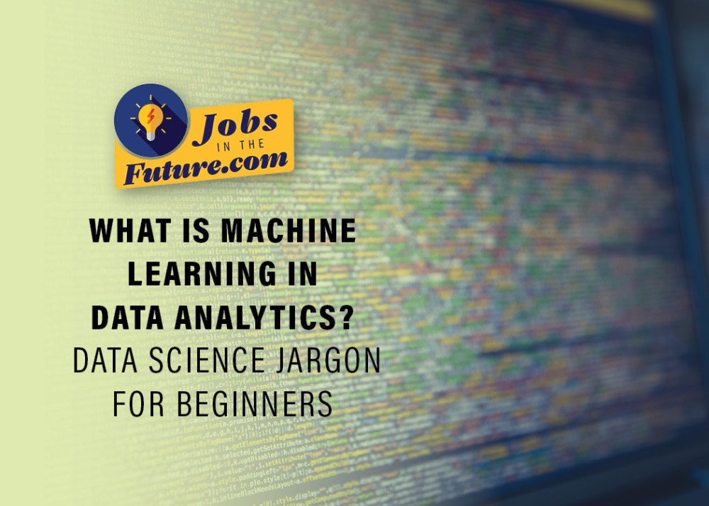 What is Machine Learning in Data Analytics - Data Science Jargon for Beginners