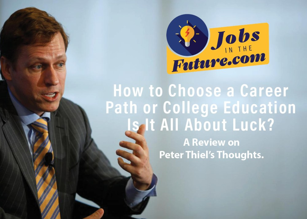 How to Choose a Career Path or College Education - Is It All About Luck? (Review on Peter Thiel's Thoughts)