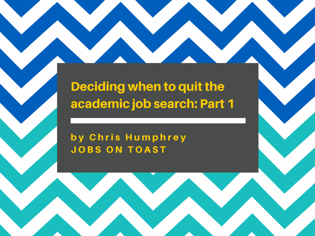 Deciding When To Quit The Academic Job Search Part 1 Jobs On Toast