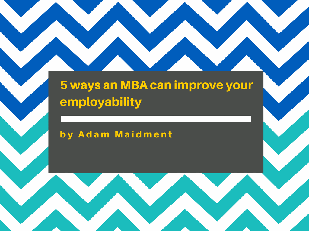 5 ways an MBA can improve your employability