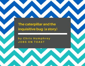 The caterpillar and the inquisitive bug