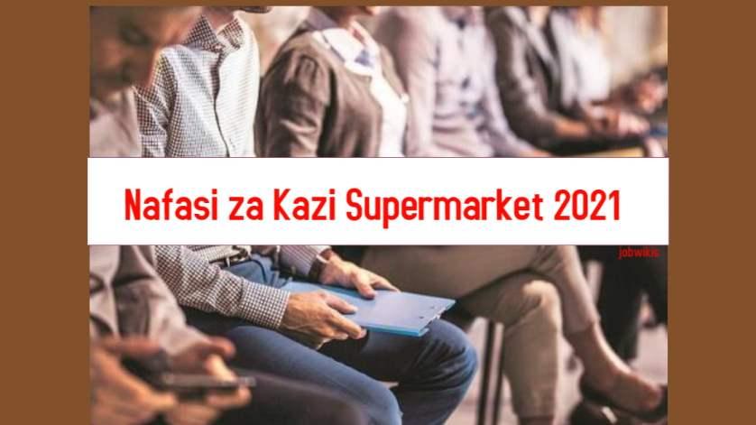 nafasi za kazi supermarket 2021, nafasi za kazi Mashirika Binafsi 2021, nafasi za kazi madukani 2021, nafasi za kazi sheli 2021, nafasi za kazi mbalimbali 2021, nafasi za kazi viwandani 2021