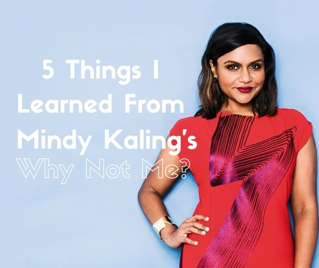5 Things I Learned from Mindy Kaling's Why Not Me?