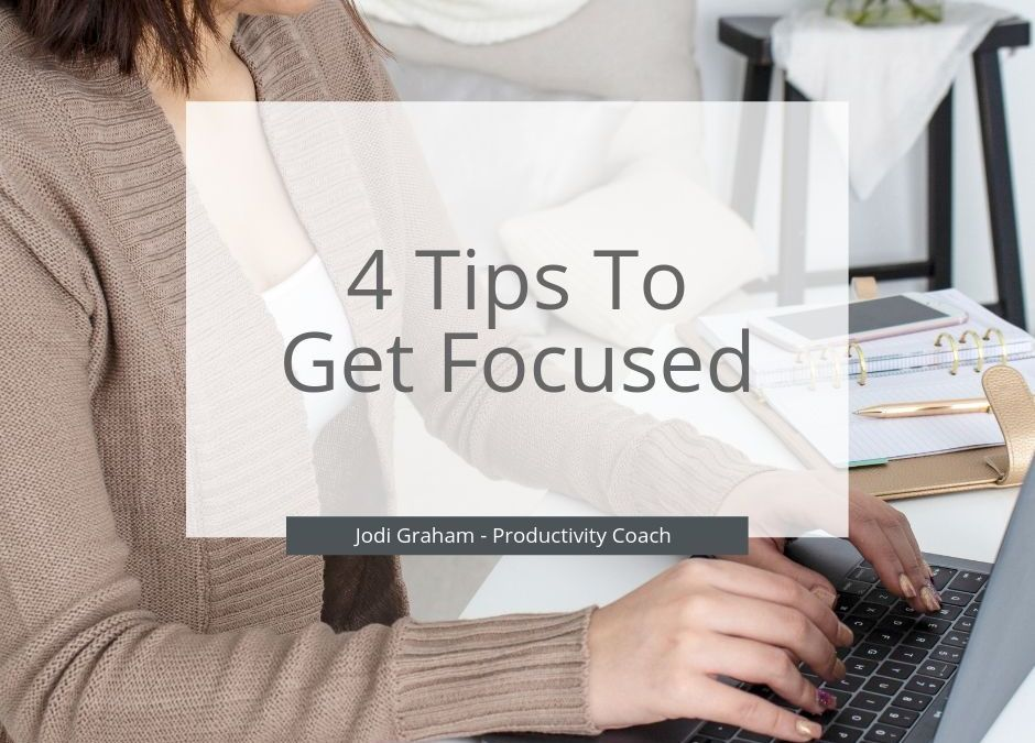 4 Tips To Get Focused