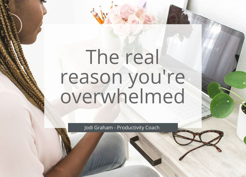 The real reason you're overwhelmed