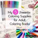 My 5 Favorite coloring supplies for adults