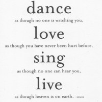 Quote of The Day. Dance. Love. Sing. Live.