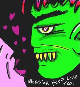 """Monster Need Love Too"""