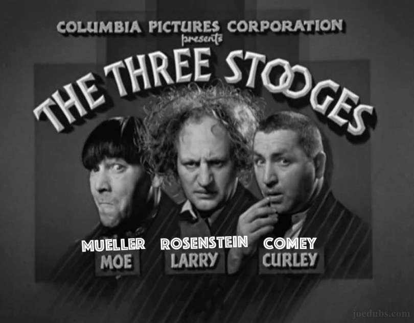 The 3 Stooges of the Deep State: Mueller, Rosenstein & Comey