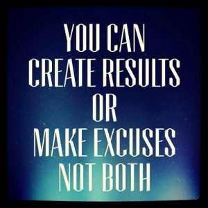 Make Excuses or Create Results