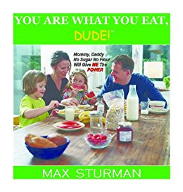 You Are What You Eat, Dude! by Max Sturman