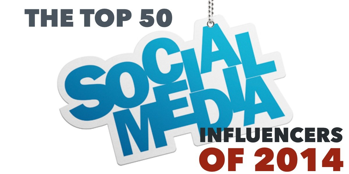 The Top 50 Social Media Influencers Of 2014