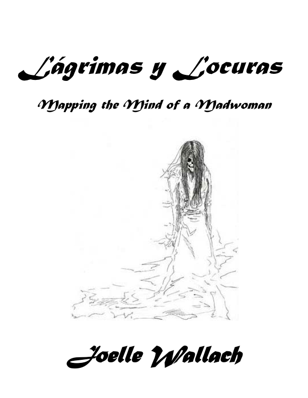 Lágrimas y Locuras, Mapping the Mind of a MadwomanJoelle