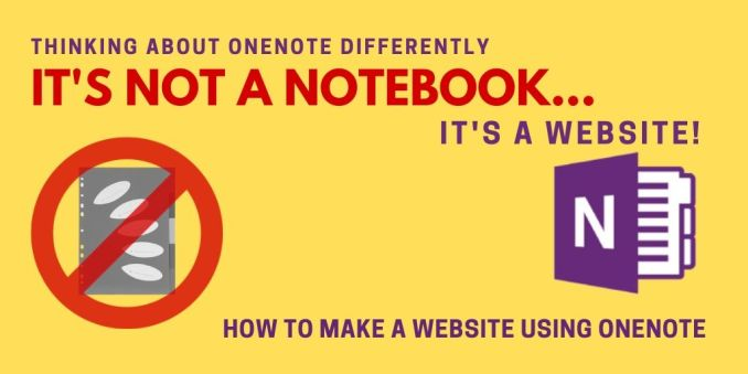 THINKING ABOUT ONENOTE DIFFERENTLY. IT'S NOT A NOTEBOOK,, IT'S A WEBSITE. HOW TO MAKE A WEBSITE USING MICROSOFT ONENOTE