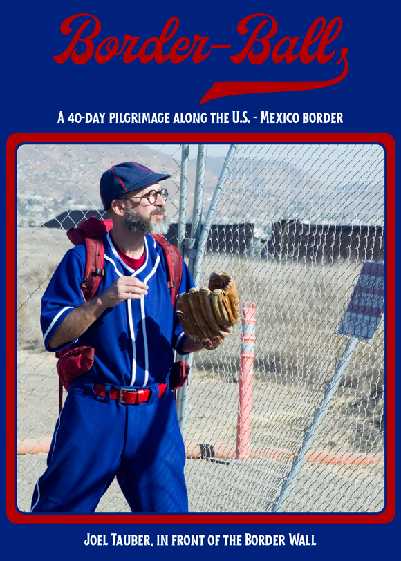 Border-Ball is a 40-day pilgrimage along the U.S. - Mexico border, a movie, and an art installation by Joel Tauber.