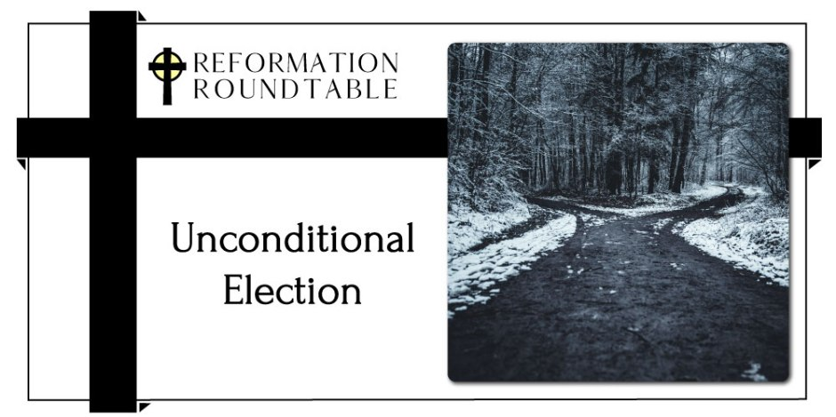 Reformed Theology Unconditional Election