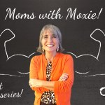 Podcast – 20 – Moms with Moxie, A New Miniseries