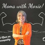 Podcast 32 – Moms with Moxie: A Nutritionist Mom on Diet and Homeopathy
