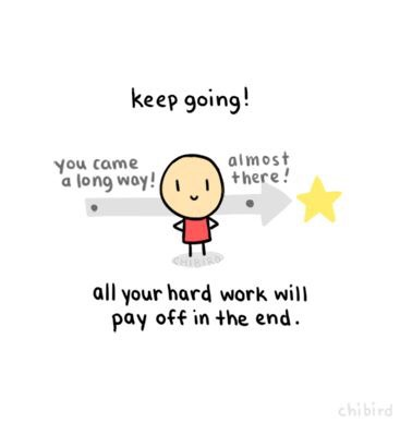 Keep going! You came a long way! Almost there! All your