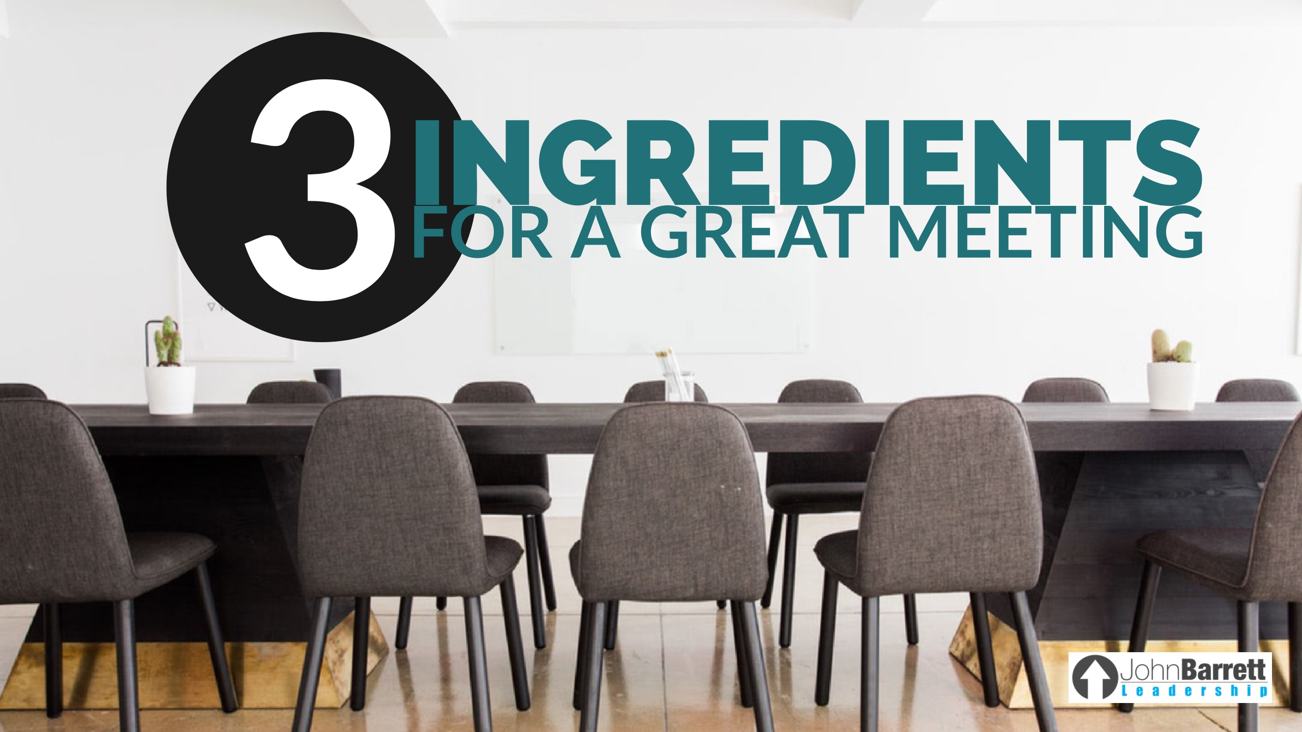 3 Ingredients For A Great Meeting