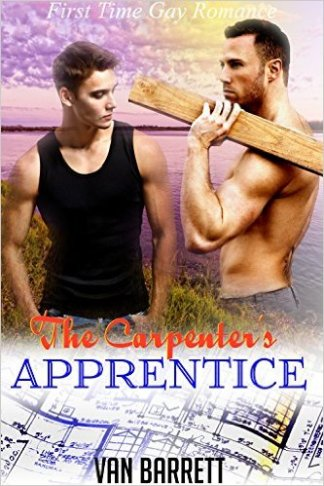 The Carpenter's Apprentice (First Time Gay Romance) by Van Barrett