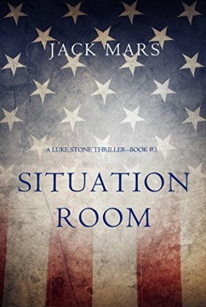 Situation Room - a Luke Stone Thriller by Jack Mars