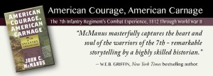 American Courage, American Carnage: 7th Infantry Chronicles: Combat Experience, 1812, World War II, John McManus