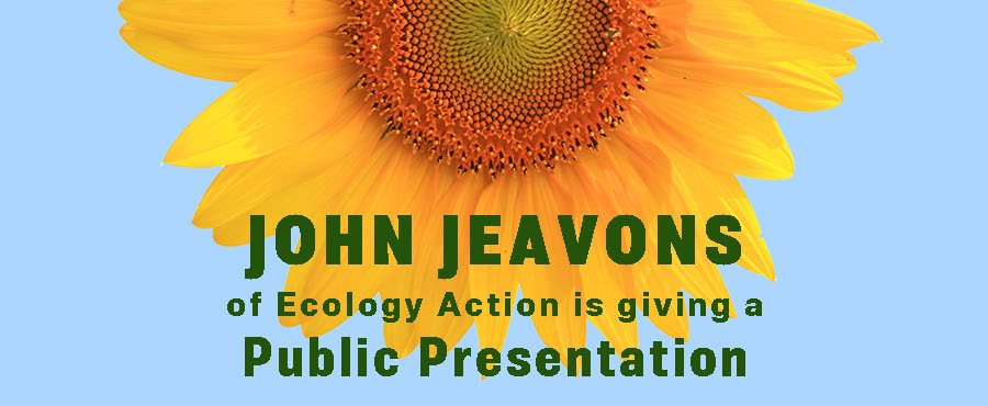 ohn Jeavons will give a talk in Fort Bragg, CA on June 21! For FREE! See how sustainable, localized, small-scale farming can help solve serious environmental & social challenges. We can each be part of the solution. 6:30-8:30 PM 490 North Harold Street. See you there!
