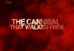 The Cannibal That Walked Free