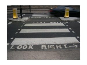 If you do end up walking anywhere, make sure you look right BEFORE looking left!