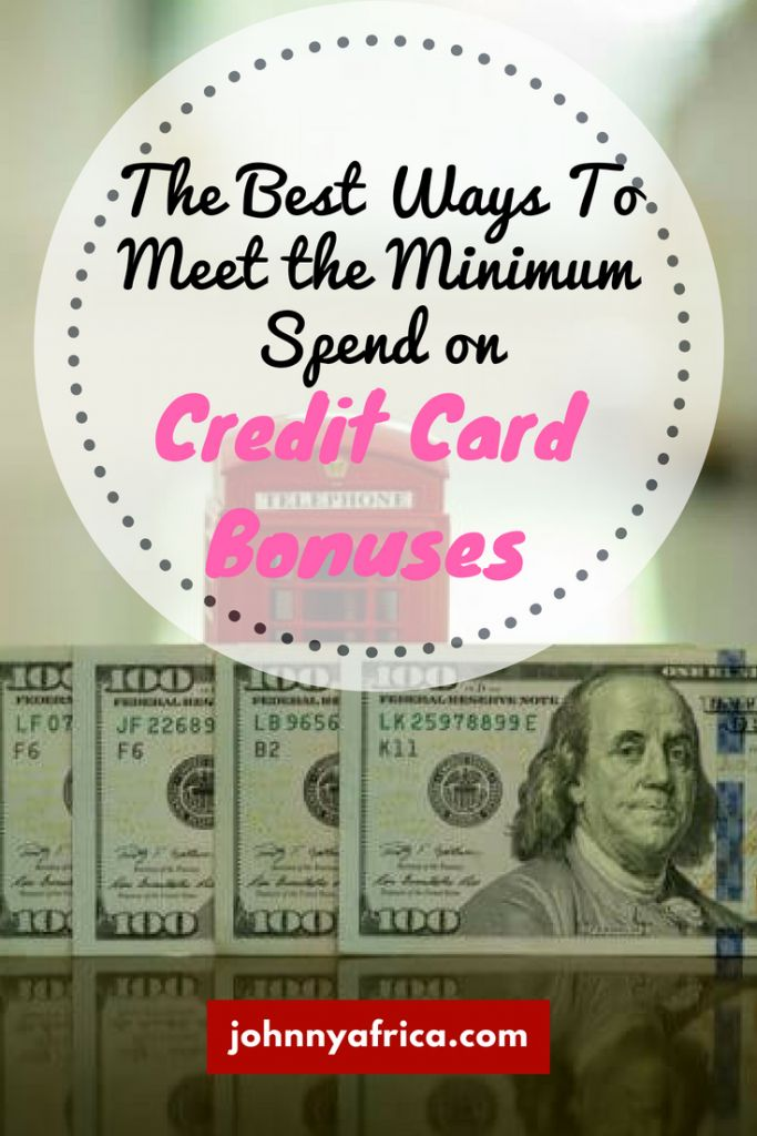 Best Ways To Meet The Minimum Credit Card Bonus Spend Requirements