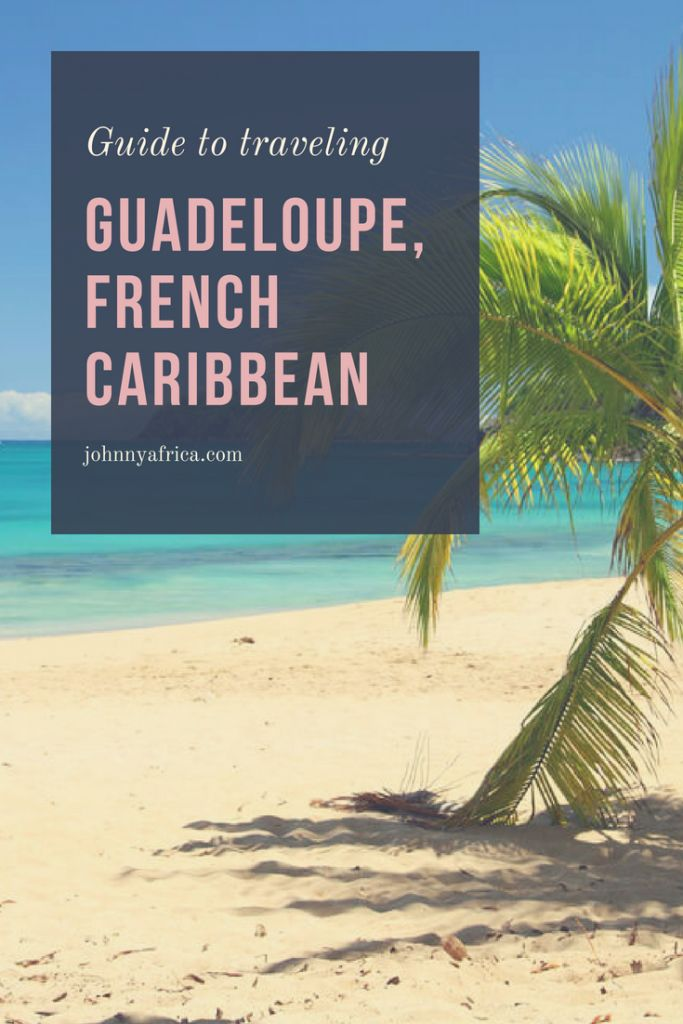 Guide To Traveling Guadeloupe