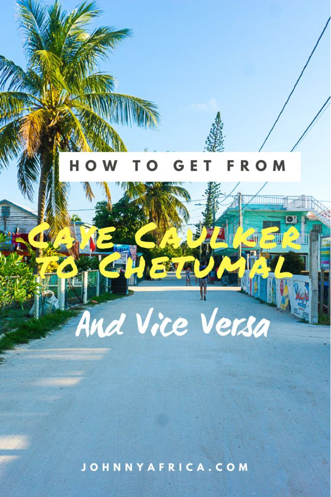 How To Get From Caye Caulker, Belize to Chetumal, Mexico And Vice Versa