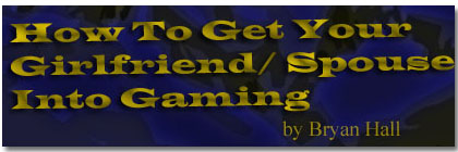 How To Get Your Girlfriend/ Spouse Into Gaming