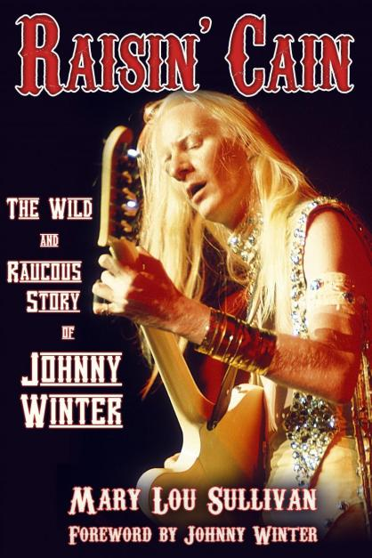 Raisin' Cain: The Wild and Raucous Story of Johnny Winter (Johnny Winter & Mary Lou Sullivan)