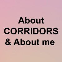 About CORRIDORS & About Me.