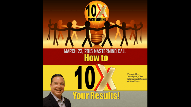 """Episode 12 – """"How to 10x Your Results"""""""