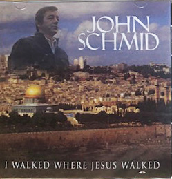 """I Walked Where Jesus Walked"" Album - John Schmid"