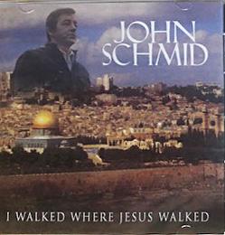 """I Walked Where Jesus Walked"" Album - John Schmid"