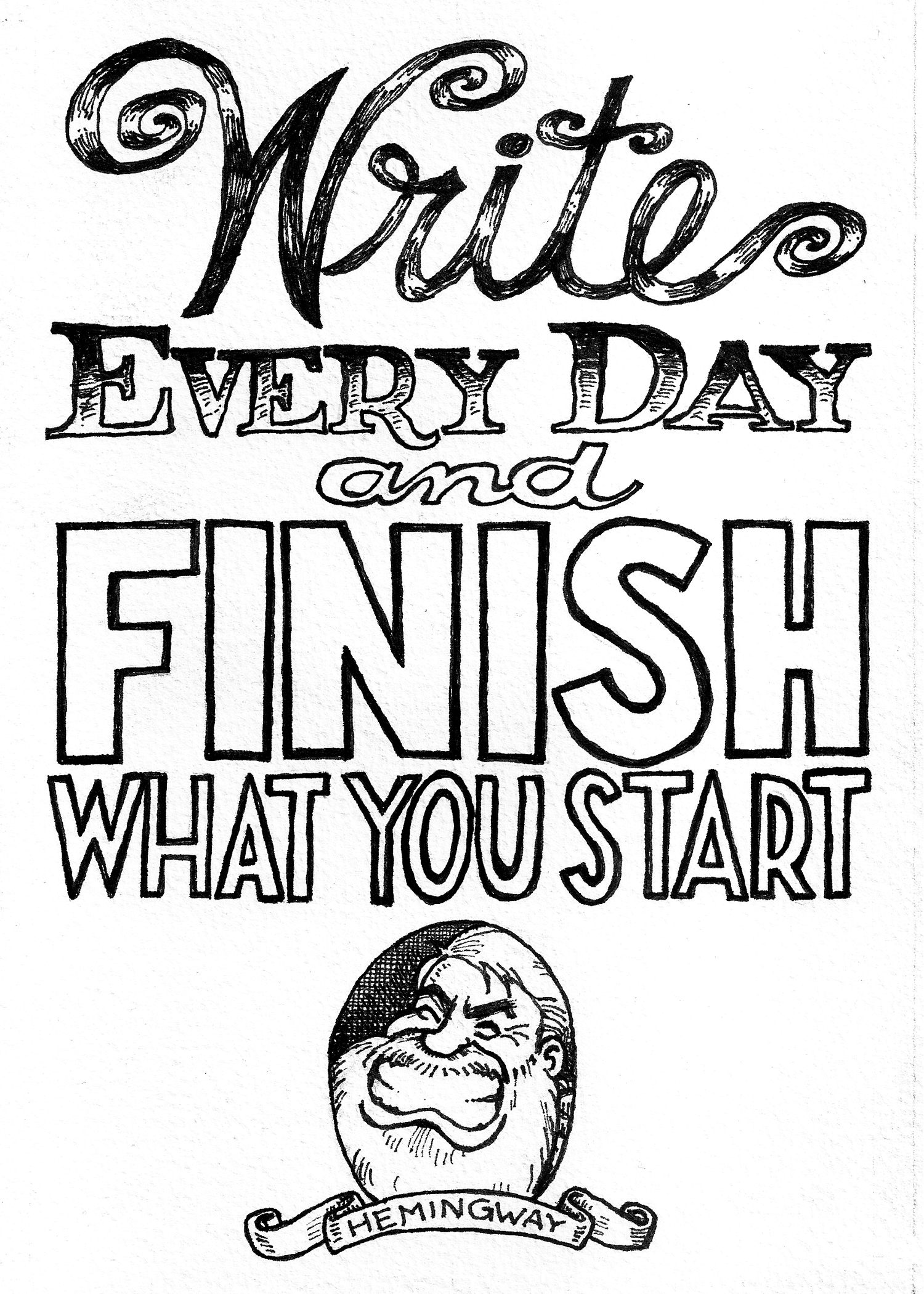 """FINISH WHAT YOU START,"" said Hemingway, blunt and true"