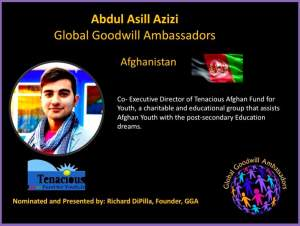 Abdul Asill Azizi - Global Goodwill Ambassadors Afghanistan - Co- Excecutive Director of Tenacoius Afghan Fund for Youth