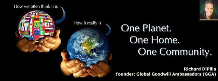 One Planet - One Home - One Community - Richard DiPilla - Founder Global Goodwill Ambassadors (GGA)