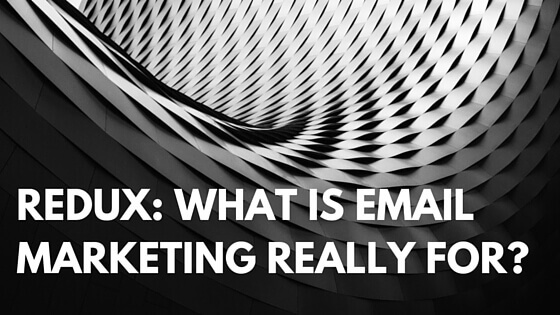 redux-what-is-email-marketing-really-for