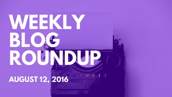 weekly blog roundup - august 12, 2016