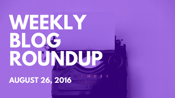 Weekly Blog Roundup 081916