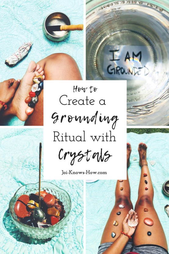How to Create a Grounding Ritual Using Crystals | Joi-Knows-How.com